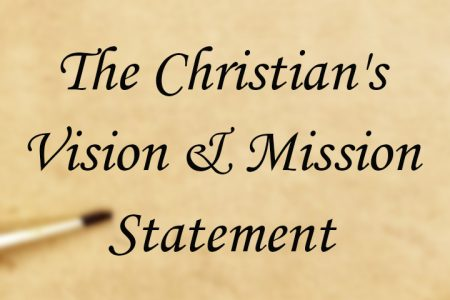 The Christian's Vision & Mission