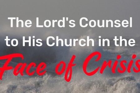 The Lord's Counsel to His Church in the Face of Crisis