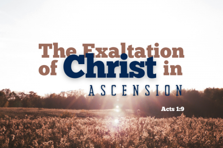 The Exaltation Of Christ In His Ascension