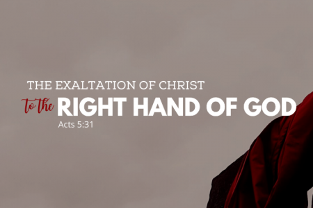 The Exaltation Of Christ To The Right Hand Of God