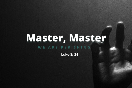 Master, Master We Are Perishing
