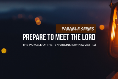 Prepare to meet the Lord: The Parable of the Ten Virgins
