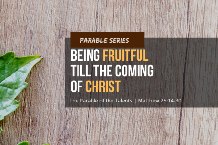 Being Fruitful Till the Coming of Christ: The Parable of the Talents