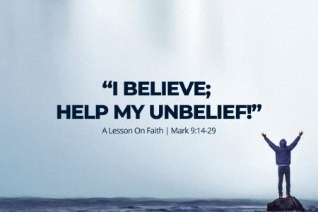I believe, Help my unbelief!